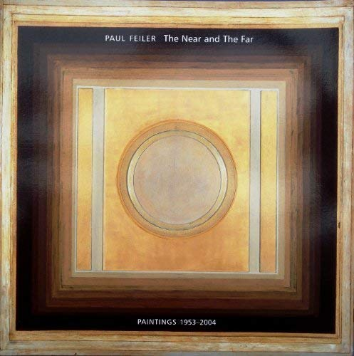 Paul Feiler The Near and The Far Paintings 1953-2004