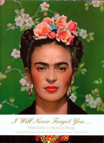 9781854376169: I Will Never Forget You: Frida Kahlo to Nickolas Muray