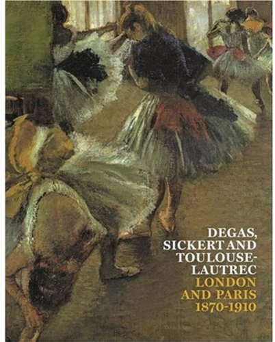 Degas, Sickert and Toulouse-Lautrec: London and Paris: Robins, Anna Gruetzner,