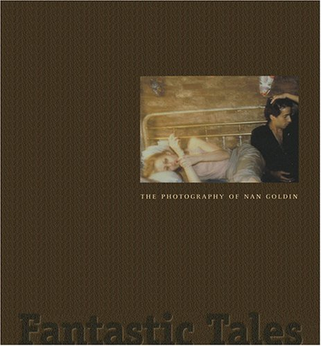 9781854376602: Nan Goldin Fantastic Tales /Anglais: The Photography of Nan Goldin