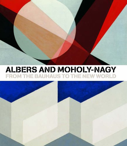 9781854376916: Albers and Moholy-Nagy: From the Bauhaus to the New World