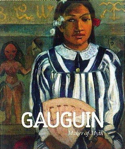 Gauguin: Maker of Myth: Gauguin; Gauguin, Paul