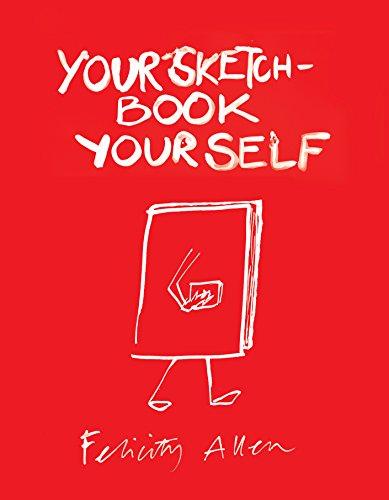 Your Sketchbook Your Self: Allen, Felicity