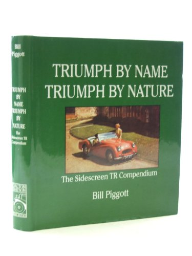 Triumph by Name Triumph by Nature: The Sidescreen TR Compendium (1854431072) by Bill Piggott
