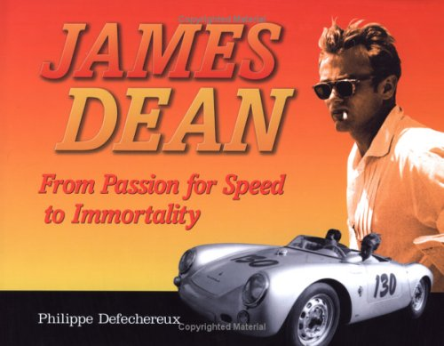 James Dean From Passion for Speed to Immortality: Defechereux, Philippe