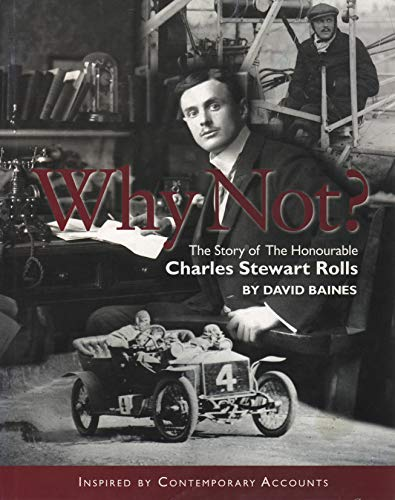 Why Not?: The Story of the Honourable Charles Stuart Rolls: Baines, David