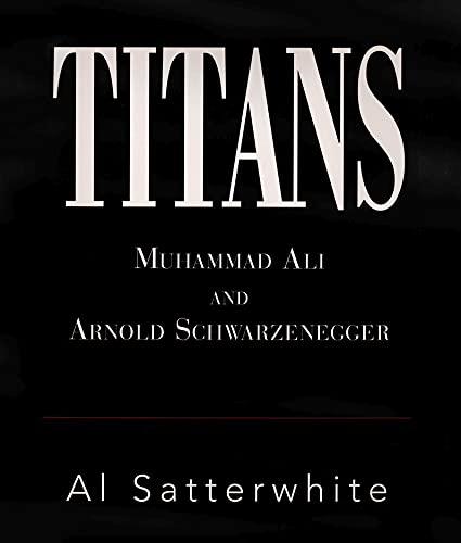 Titans: Muhammad Ali and Arnold Schwarzenegger: Satterwhite, Al