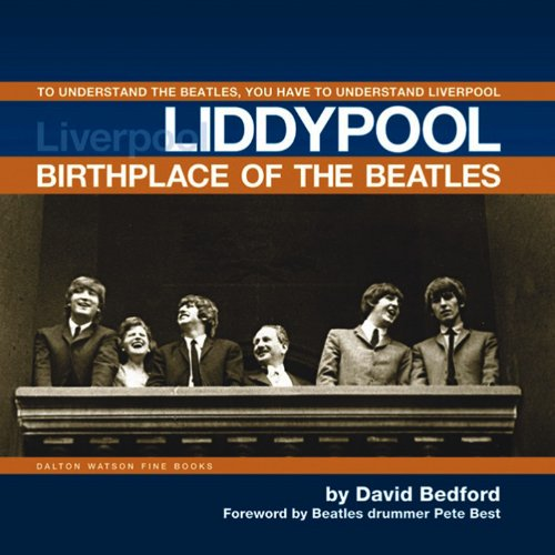 Liddypool Birthplace of the Beatles: To Understand the Beatles, You have to Understand Liverpool: ...