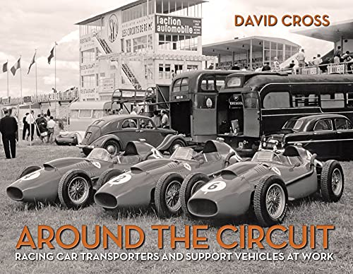 Around the Circuit: Racing Car Transporters and Support Vehicles at Work: Cross, David