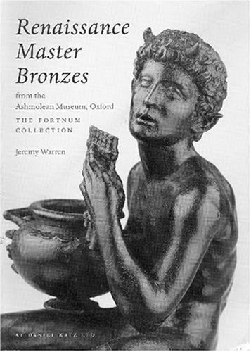 Renaissance Master Bronzes: The Fortnum Collection at the Ashmolean Museum: Jeremy Warren