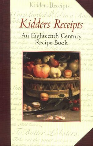 Kidder's Receipts of Pastry and Cooking for the Use of His Scholars: An Eighteenth Century ...