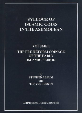9781854441737: Sylloge of Islamic Coins in the Ashmolean: The Pre-Reform Coinage of the Early Islamic Period (Sylloge of Islamic Coins in the Ashmolean, Volume 1)