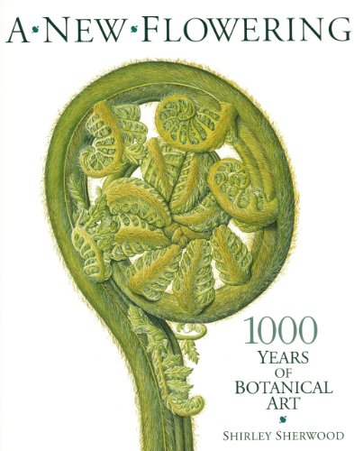 A New Flowering: 1,000 Years of Botanical Art: Sherwood, Shirley: Harris Stephen A: Juniper Barrie ...