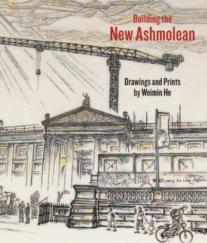 Building the New Ashmolean: Drawings and Prints by Weimin He: He, Weimin