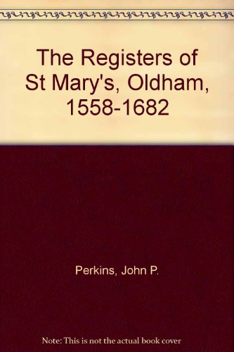 REGISTERS OF ALL SAINTS NEWTON HEATH, PART 1: 1655-1796: Perkins, John (transcriber and editor)