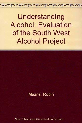 Understanding Alcohol: Evaluation of the South West Alcohol Project: Means, Robin; Smith, Randall; ...