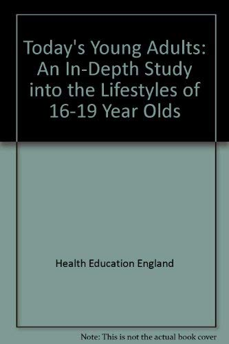 Today's Young Adults: An In-Depth Study into: Health Education Authority