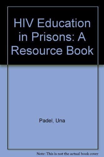 HIV Education in Prisons: A Resource Book: Padel, Una; Twidale, Rose & Porter, John