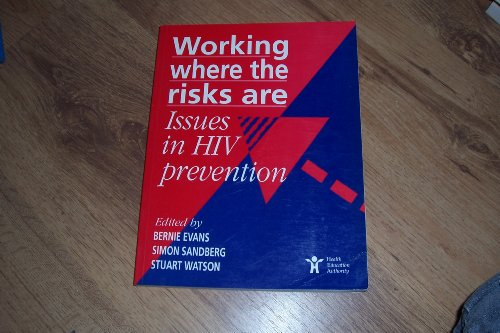 Working Where the Risks Are: Issues in HIV Prevention: Evans, Bernie; et al. (eds.)