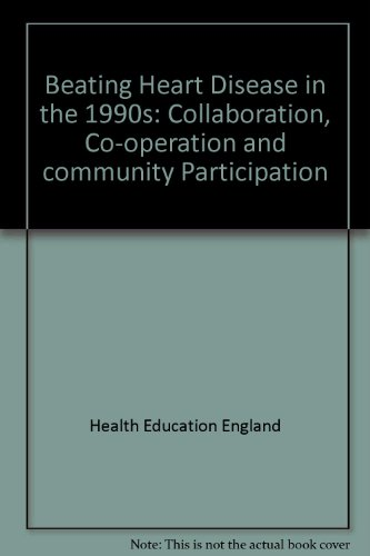 Beating Heart Disease in the 1990s: Collaboration,: Health Education Authority