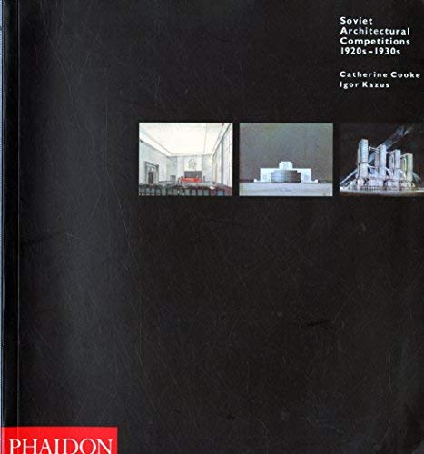 Soviet Architectural Competitions: 1920s-1930s (1854548301) by Cooke, Catherine; Kazus, Igor