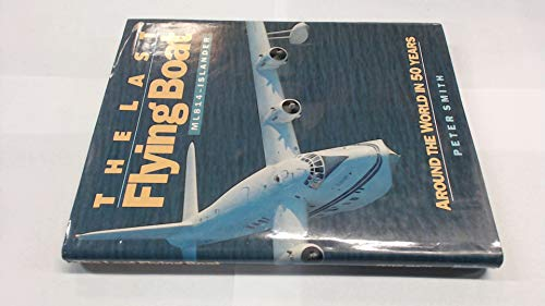The Last Flying Boat ML814-Islander. Around the World in 50 Years: Smith, Peter