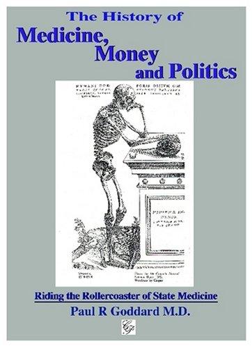 The History of Medicine, Money and Politics: P.Goddard