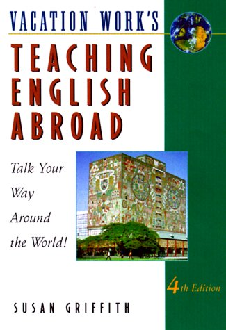Teaching English Abroad: Talk Your Way Around the World! (4th ed): Griffin, Susan; Griffith, Susan