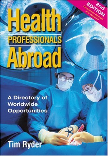 Health Professionals Abroad: A Directory of Worldwide Opportunities: Tim Ryder
