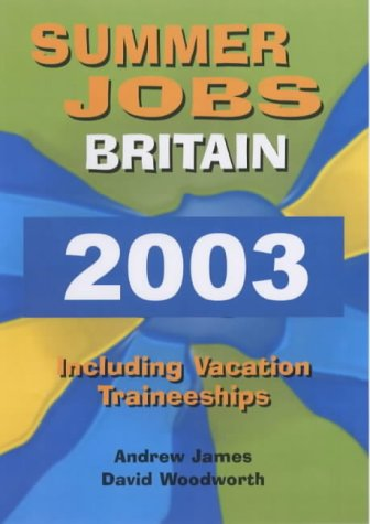 Summer Jobs in Britain: 2003: Including Vacation Traineeships (1854582704) by Andrew James; David Woodworth
