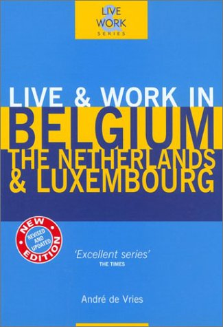 9781854582867: Live & Work in Belgium, The Netherlands & Luxembourg, 3rd (Live & Work - Vacation Work Publications)