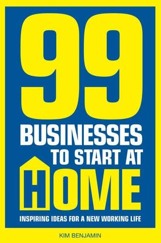 9781854584755: 99 Businesses to Start at Home: Inspiring Ideas for a New Working Life