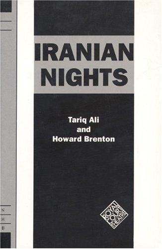 Iranian Nights (Royal Court Theatre Series): Ali, Tariq, Brenton,