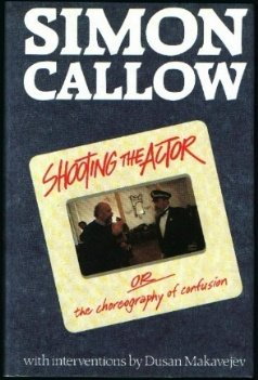 Shooting the Actor: Or the Choreography of Confusion (1854590359) by Callow, Simon; Makavejev, Dusan