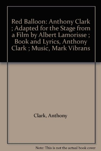 9781854593412: Red Balloon: Anthony Clark ; Adapted for the Stage from a Film by Albert Lamorisse ; Book and Lyrics, Anthony Clark ; Music, Mark Vibrans