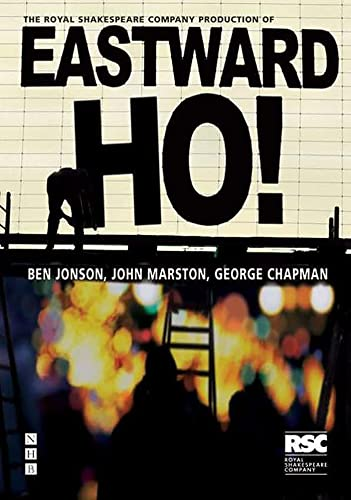 Eastward Ho! (Rsc Classics): Ben Jonson, John