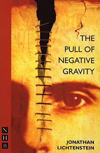 The Pull of Negative Gravity (Nick Hern Books Drama Classics): Lichtenstein, Jonathan