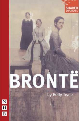 Bronte (Nick Hern Book): Teale, Polly