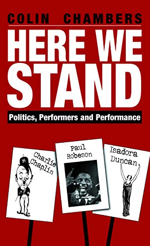 9781854599209: Here We Stand: Politics, Performers & Performance: Politics, Performers and Performance - Paul Robeson, Charlie Chaplin, Isadora Duncan