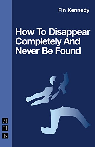 9781854599643: How to Disappear Completely & Never Be Found (Nick Hern Books)