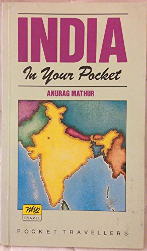 India in Your Pocket: A Step-by-step Guide and Travel Itinerary: Anuraq Mathur