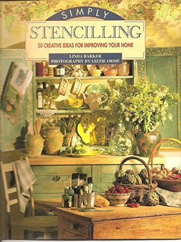 Simply Stencilling: 50 Creative Ideas for Improving Your Home (9781854701091) by Linda Barker; Lizzie Orme