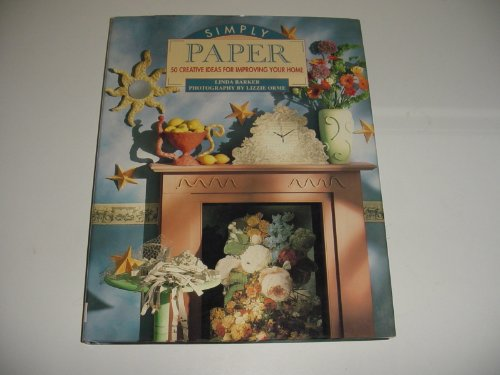 Simply Paper: 50 Creative Ideas for Improving Your Home (9781854701138) by Linda Barker; Lizzie Orme