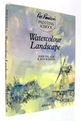 Ron Ranson's Painting School : Watercolour Watercolor Landscapes: Ranson, Ron / Palmer, John