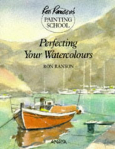 9781854702111: Perfecting Your Watercolors (Ron Ranson's Painting School)