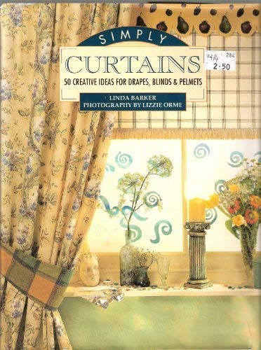 Simply Curtains: 50 Creative Ideas for Drapes, Blinds and Pelmets (9781854702432) by Linda Barker; Lizzie Orme