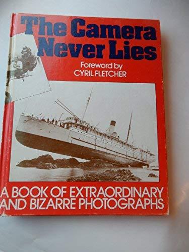 THE CAMERA NEVER LIES: A BOOK OF EXTRAORDINARY AND BIZARRE PHOTOGRAPHS.: Fletcher, Cyril. (...