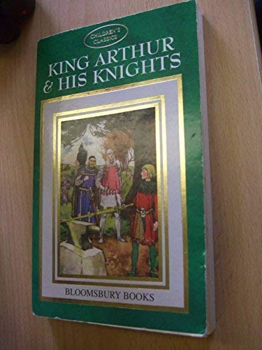 King Arthur & His Knights: Bloomsbury Publishing Plc