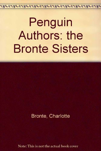 Penguin Authors: the Bronte Sisters (1854714112) by Bronte, Charlotte; Bronte, Emily; Bronte, Anne