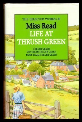 9781854714701: Selected Works of Miss Read. Life at Thrush Green 3 books: Thrush Green : Winter in Thrush Green : News from Thrush Green